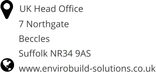 www.envirobuild-solutions.co.uk         UK Head Office     7 Northgate     Beccles     Suffolk NR34 9AS